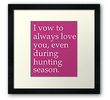 I Vow To Always Love You Even During Hunting Season Framed Print