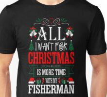 I Want For Christmas More Time With Fisherman T-Shirt Unisex T-Shirt