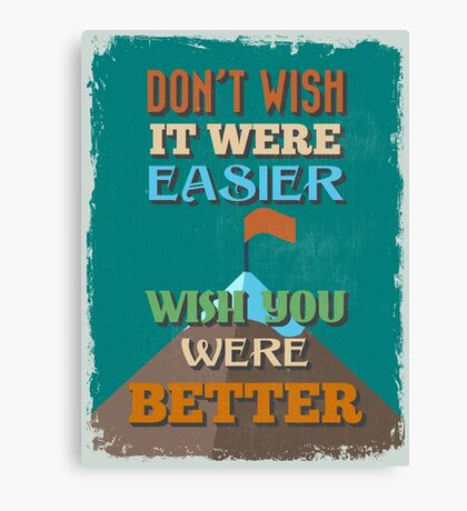 Motivational Quote Poster. Don't Wish It Were Easier Wish You Were Better. Canvas Print