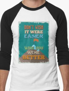 Motivational Quote Poster. Don't Wish It Were Easier Wish You Were Better. T-Shirt