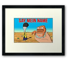 Say Mein Name Framed Print