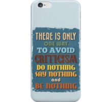 Motivational Quote Poster. There is Only One Way to Avoid Criticism Do Nothing Say Nothing and Be Nothing. iPhone Case/Skin