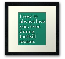 I Vow To Always Love You Even During Football Season Framed Print