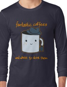 Fantastic coffes & where to drink them! Long Sleeve T-Shirt