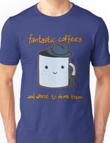 Fantastic coffes & where to drink them! Unisex T-Shirt