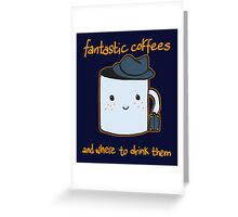 Fantastic coffes & where to drink them! Greeting Card
