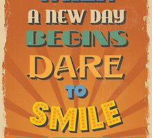 Motivational Quote Poster. When a New Day Begins Dare to Smile Gratefully. by sibgat