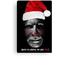 Santa is coming to get you Canvas Print