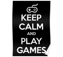 Keep Calm and Play Games Poster