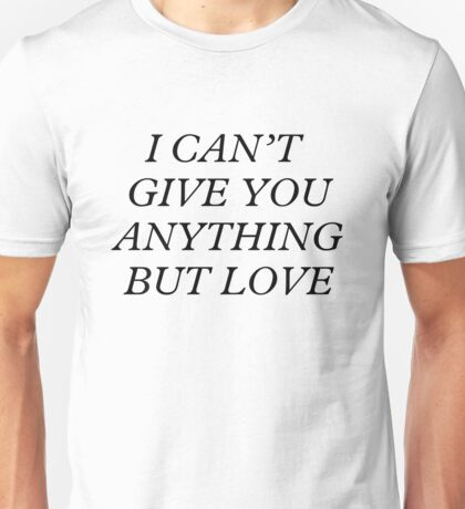 I Can't Give You Anything But Love Unisex T-Shirt
