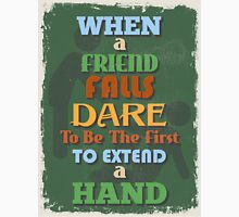 Motivational Quote Poster. When Friend Falls Dare To Be The First To Extend a Hand. Unisex T-Shirt