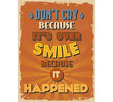 Motivational Quote Poster. Don't Cry Because It's Over Smile Because It Happened. Photographic Print