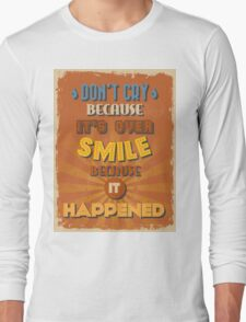 Motivational Quote Poster. Don't Cry Because It's Over Smile Because It Happened. Long Sleeve T-Shirt
