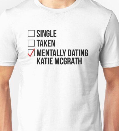 MENTALLY DATING KATIE MCGRATH Unisex T-Shirt