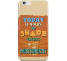 Motivational Quote Poster. Today is Yours to Shape Create a Masterpiece. iPhone Case/Skin