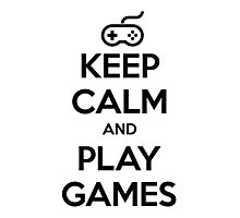Keep Calm and Play Games Photographic Print