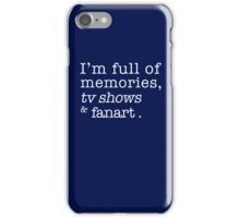 I'm full of memories, tv shows and fanart. iPhone Case/Skin