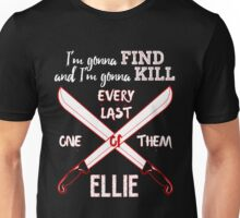I'm Gonna Find and I'm Gonna Kill Every Last One Of Them Unisex T-Shirt
