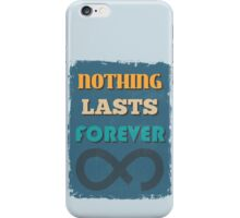 Motivational Quote Poster. Nothing Lasts Forever. iPhone Case/Skin