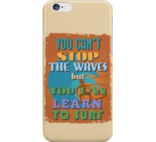 Motivational Quote Poster. You Can't Stop The Waves But You Can Learn To Surf. iPhone Case/Skin