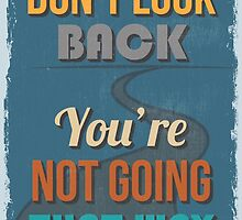 Motivational Quote Poster. Don't Look Back You're Not Going That Way. by sibgat