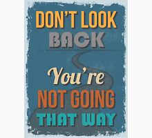 Motivational Quote Poster. Don't Look Back You're Not Going That Way. T-Shirt