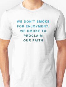 We Dont Smoke For Enjoyment, We Smoke To Proclaim Our Faith T-Shirt
