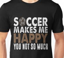 Soccer Make Me Happy You Not So Much T-Shirt Unisex T-Shirt