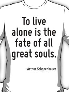 To live alone is the fate of all great souls. T-Shirt