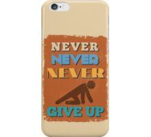 Motivational Quote Poster. Never Never Never Give Up. iPhone Case/Skin