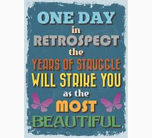 Motivational Quote Poster. One Day in Retrospect The Years of Struggle Will Strike You as The Most Beautiful. Unisex T-Shirt
