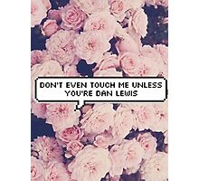 Don't Even Touch Me Unless You're Dan Lewis Photographic Print