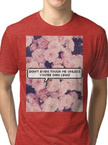 Don't Even Touch Me Unless You're Dan Lewis Tri-blend T-Shirt