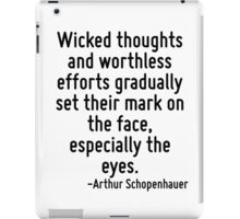 Wicked thoughts and worthless efforts gradually set their mark on the face, especially the eyes. iPad Case/Skin