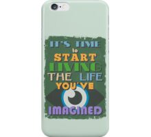 Motivational Quote Poster. It's Time to Start Living The Life You've Imagined. iPhone Case/Skin