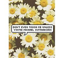 Don't Even Touch Me Unless You're Michael Sutthakorn Photographic Print