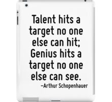 Talent hits a target no one else can hit; Genius hits a target no one else can see. iPad Case/Skin