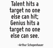 Talent hits a target no one else can hit; Genius hits a target no one else can see. by Quotr