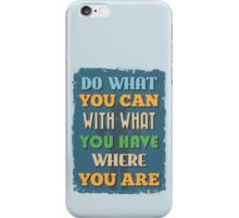 Motivational Quote Poster. Do What You Can With What You Have Where You Are. iPhone Case/Skin