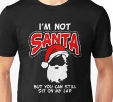 I'm not santa but you can still sit on my lap  Unisex T-Shirt