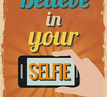 Motivational Quote Poster. Believe in Your Selfie.  by sibgat