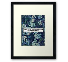 Don't Even Touch Me Unless You're Ben Pryer Framed Print