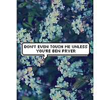 Don't Even Touch Me Unless You're Ben Pryer Photographic Print