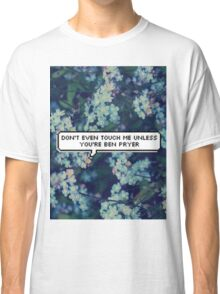 Don't Even Touch Me Unless You're Ben Pryer Classic T-Shirt