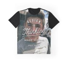 Design is thinking made visual Graphic T-Shirt