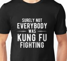 Surely Not Everybody Was Kung Fu Fighting T Shirt Unisex T-Shirt