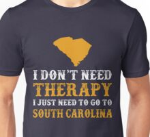 South Carolina I just need to go to Unisex T-Shirt