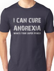 I can cure anorexia whats your super power LARGE SIZES Unisex T-Shirt