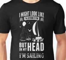 Sailing In Mind And Not Listening To You T-Shirt Unisex T-Shirt