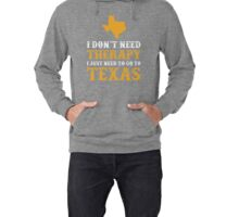 Texas I just need to go to Lightweight Hoodie